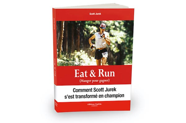 Eat & Run, de Scott Jurek. Editions Guérin